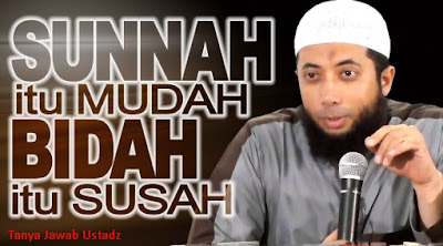 Tanya Jawab Sunnah itu Mudah, Bidah itu Susah (Rumit) Oleh DR Khalid Basalamah MA