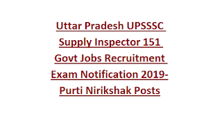 Uttar Pradesh UPSSSC Supply Inspector 151 Govt Jobs Recruitment Exam Notification 2019-Purti Nirikshak Posts