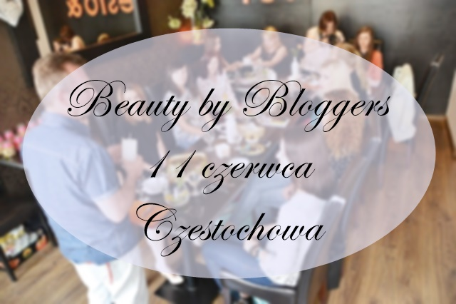 Beauty by Bloggers w Czestochowie | Relacja