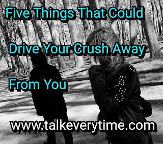 Things that drives away your crush