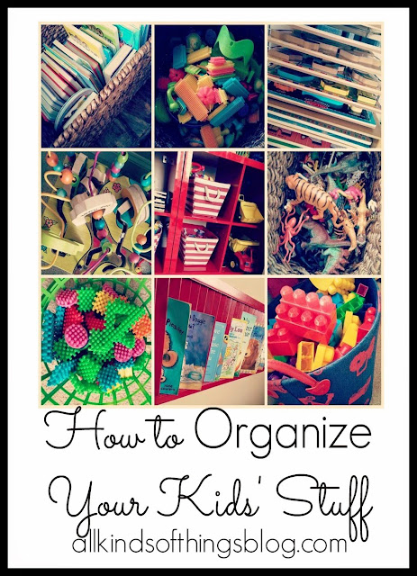 11 Tips For Keeping Kids Toys Organized: All Kinds Of Things: Keeping Toys Organized & Rotated