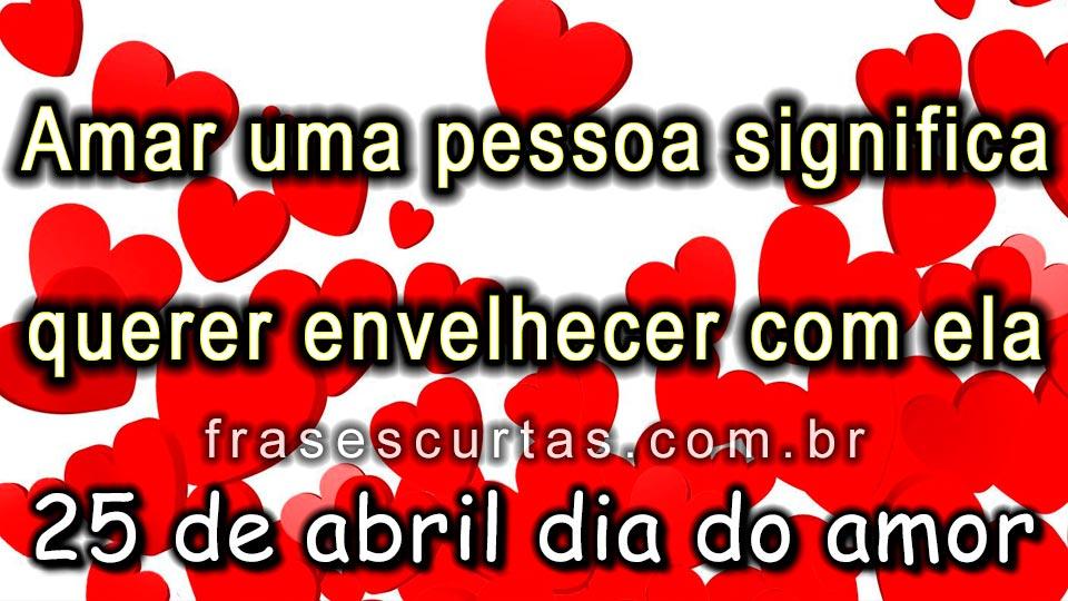 Frases Para O Dia Do Amor 25 De Abril Frases Curtas