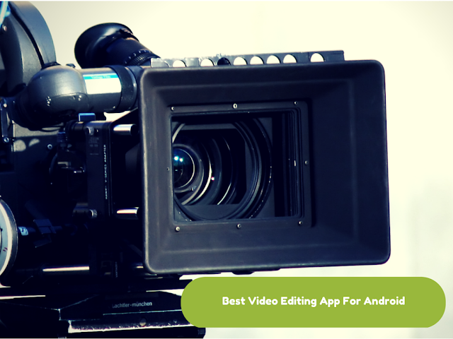 best video editing app for android to Edit Video on phone and tablets