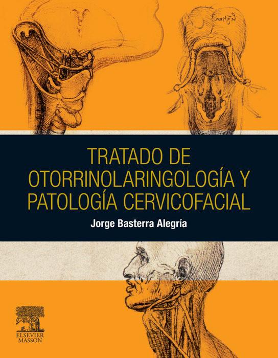 Tratado de otorrinolaringología y patología cervicofacial – Jorge Basterra Alegría