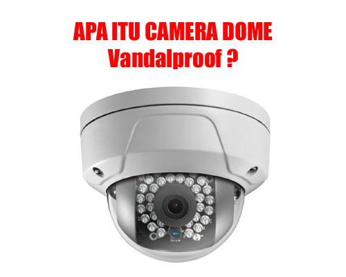 Keunggulan Kamera Dome Vandalfproof