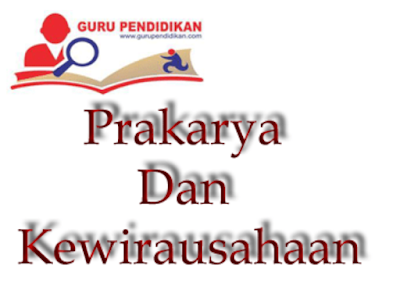 Contoh Soal Essay Prakarya dan Kewirausahaan Kelas X Semester 1 Kurikulum 2013  - By Pengertians