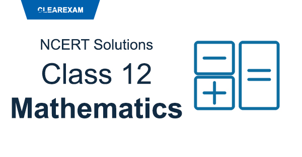 NCERT Solutions for Class 12 Maths - ClearIITMedical
