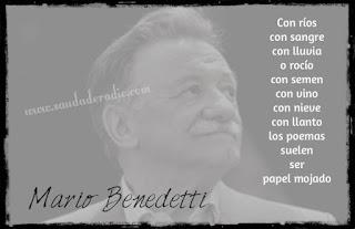 """""""Con ríos con sangre con lluvia o rocío con semen con vino con nieve con llanto los poemas suelen ser papel mojado."""" Mario Benedetti"""
