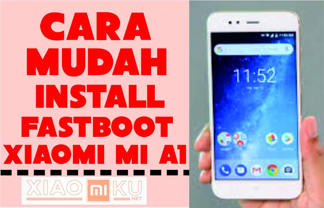 Cara Install ADB Driver/Fastboot Xiaomi Mi A1 - Miuiku