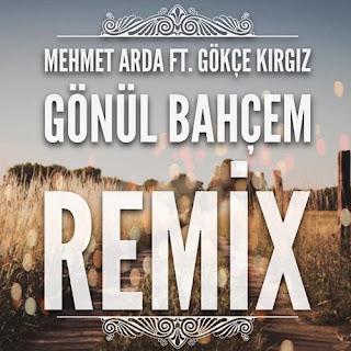 Mehmet Arda Ft. Gökçe Kırgız - Gönül Bahçem (Remix)