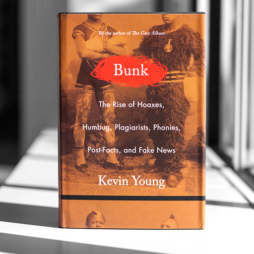 Photograph of the book, Bunk: The Rise of Hoaxes, Humbug, Plagiarists, Phonies, Post-Facts, and Fake News by Kevin Young