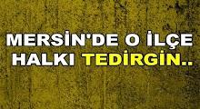 Mersin'de O İlçe Halkı Tedirgin