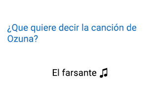 Significado de la canción El Farsante Ozuna.