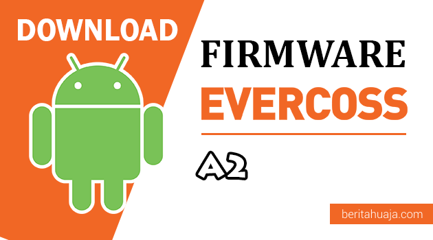 Download Firmware / Stock ROM Evercoss A2 All Version