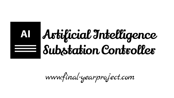Project on Artificial Intelligence Substation Controller