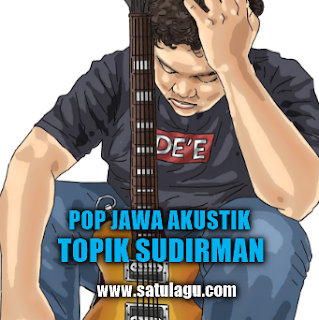 Topik Sudirman, Pop Jawa Akustik, Kumpulan Lagu Topik Sudirman Mp3 Album Pop Jawa Akustik 2018 Full Rar