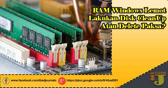 RAM Windows Lemot Lakukan Disk CleanUp Atau Delete Paksa?