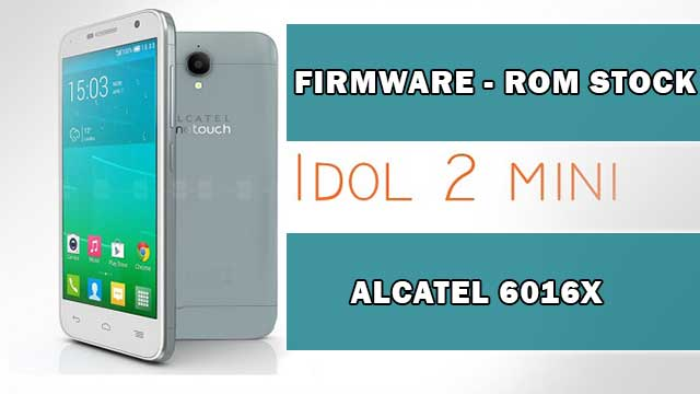 rom stock Alcatel OT Idol 2 mini 6016X