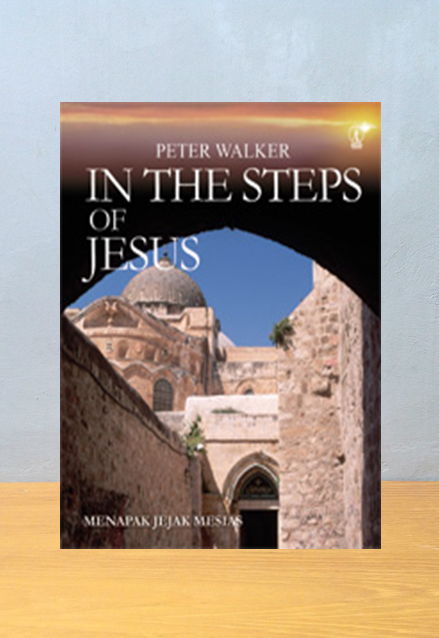 IN THE STEPS OF JESUS: MENAPAK JEJAK MESIAS,  Peter Walker