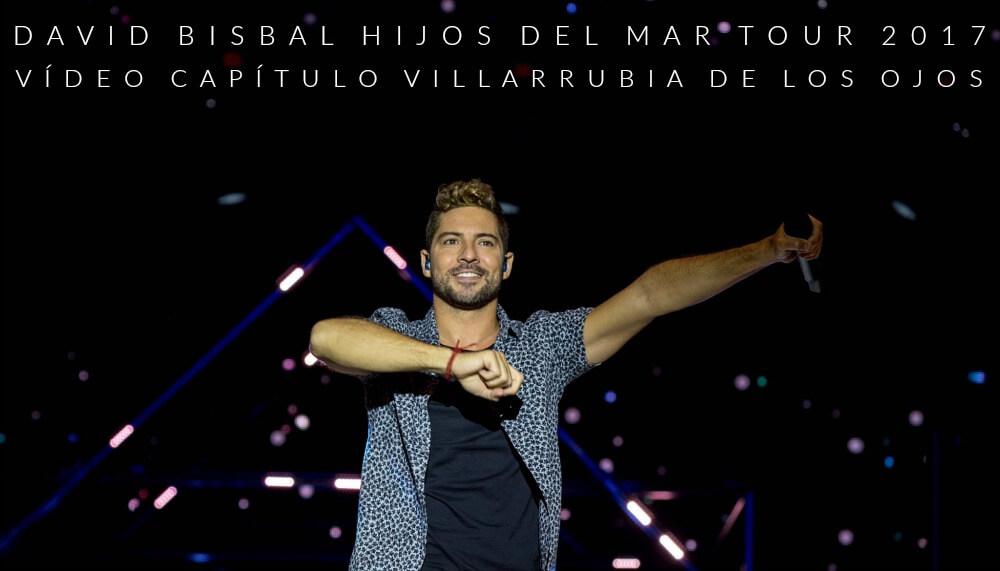 David Bisbal, Hijos Del Mar Tour 2017, Villarrubia de los Ojos, video capitulo