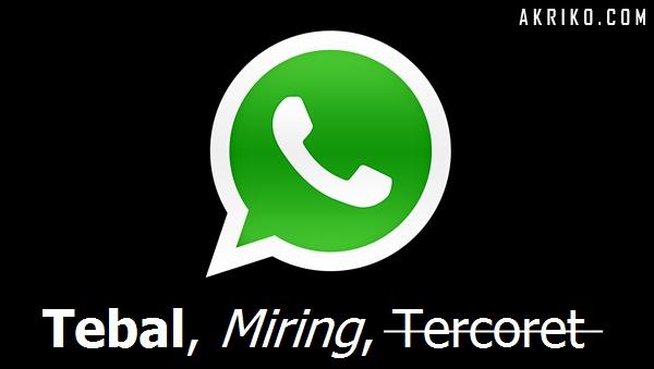 Cara Membuat Tulisan Tebal, Miring dan Coretan pada WhatsApp