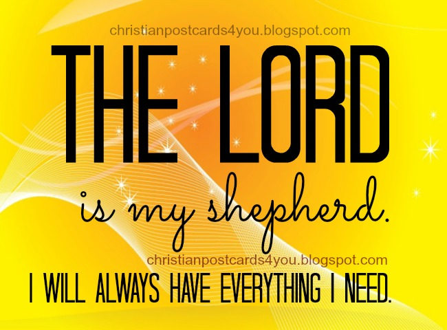 The Lord is my Shepherd, I have everything I need. Free christian cards for you and for sharing by facebook, twitter. Free images with Bible verses.