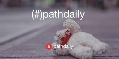 Sudah Coba #pathdaily? Fitur Menarik Yang Baru Diluncurkan Path