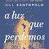 Lançamento: A Luz que Perdemos de Jill Santopolo