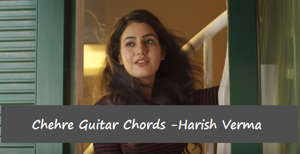 Chehre Guitar Chords with Lyrics and  Strumming Pattern | Harish Verma