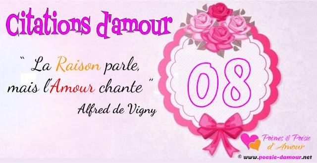 """Citation Amour : """" La raison parle, mais l'amour chante"""" A de Vigny."""