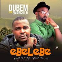 Dubem - Ebelebe feat. Smarshilo