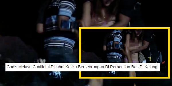 Gadis Melayu Cantik Ini Dicabul Ketika Berseorangan Di Perhentian Bas Di Kajang