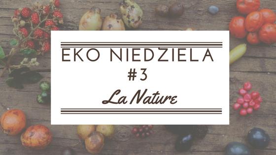 Eko niedziela #3 Gdy z pasji rodzą się kosmetyki - produkty La Nature