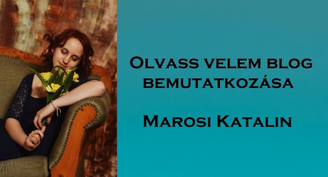 Olvass velem blog bemutatkozása, Marosi Katalin