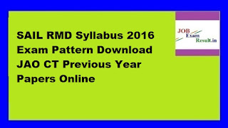 SAIL RMD Syllabus 2016 Exam Pattern Download JAO CT Previous Year Papers Online
