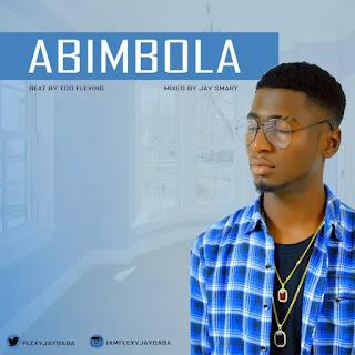 MUSIC: FLEXYJAYBABA – ABIMBOLA | @FLEXYJAYBABA