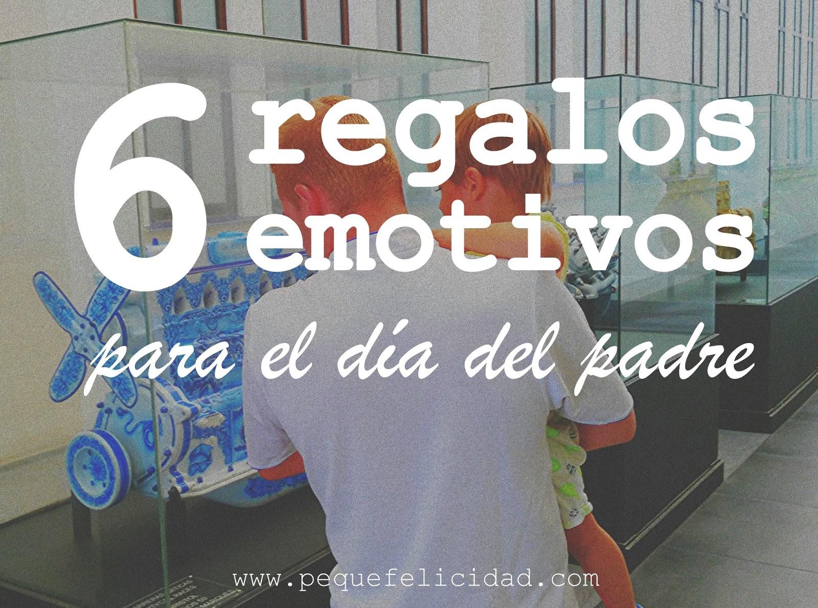 Pequefelicidad 6 regalos emotivos para el d a del padre for Regalos para mi padre