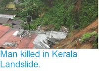 http://sciencythoughts.blogspot.com/2013/06/man-killed-in-kerala-landslide.html