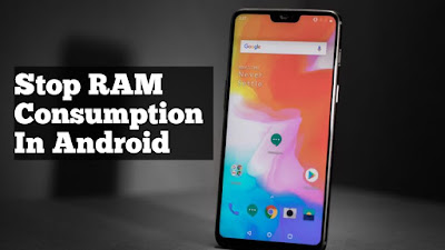 How to Stop RAM Consumption In Android