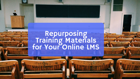 Repurposing Training Materials for Your Online LMS
