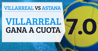 Paston Megacuota Europa League Villarreal vs Astana 14 septiembre