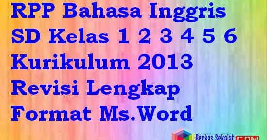 Rpp Bahasa Inggris Sd Kelas 1 2 3 4 5 6 Kurikulum 2013 Revisi Lengkap Format Ms Word Berkas