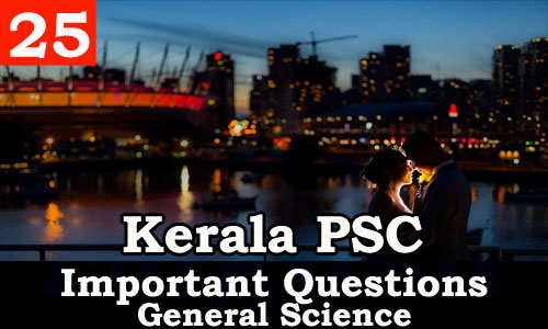 Kerala PSC - Important and Expected General Science Questions - 25