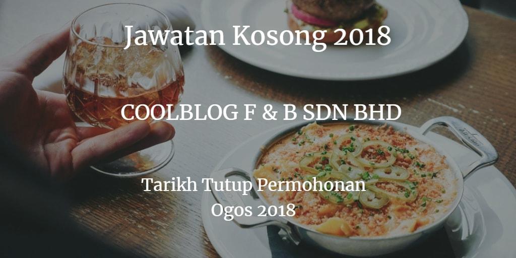 Jawatan Kosong COOLBLOG F&B SDN BHD, 11 - 12 Ogos 2018