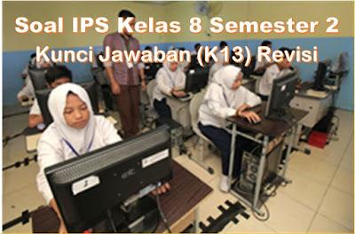 Soal IPS Kelas 8 Semester 2 dan Kunci Jawaban (K13) Revisi