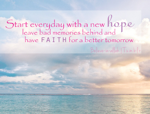 Allah Quotes - Start everyday with a new hope leave bad memories