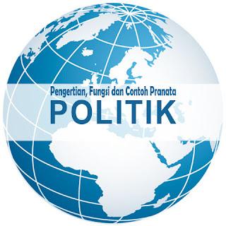 Pengertian, Fungsi Pranata Politik dan Contohnya