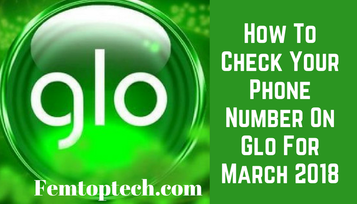 How To Check Your Phone Number On Glo For March 2018