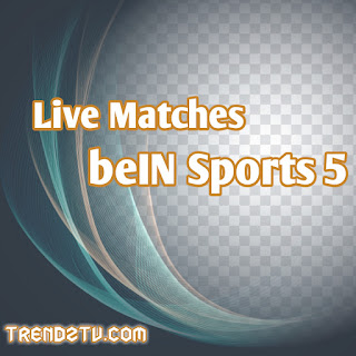 Live Matches beIN Sports 5