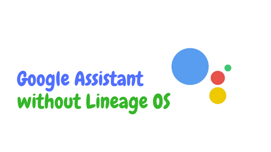 How to Get Google Assistant no root on Any Phone without Lineage OS